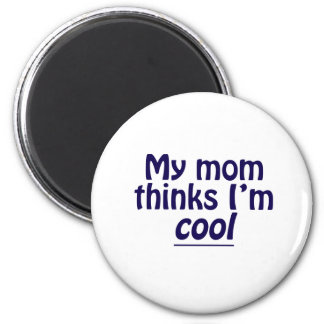 My Mom Thinks I'm Cool 2 Inch Round Magnet