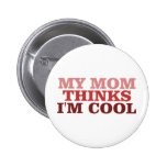 My Mom Thinks I'm Cool Buttons