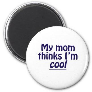 My Mom Thinks I'm Cool 2 Inch Round Magnet