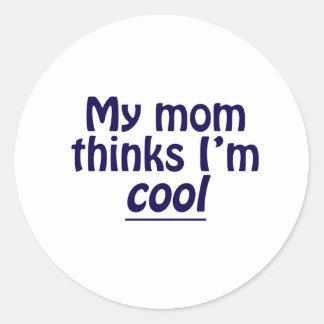 My Mom Thinks I'm Cool Classic Round Sticker