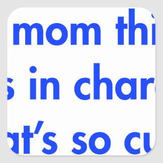 my-mom-thinks-shes-in-charge-fut-blue.png square sticker