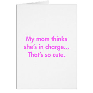 my-mom-thinks-shes-in-charge-fut-pink.png card