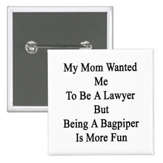 My Mom Wanted Me To Be A Lawyer But Being A Bagpip 2 Inch Square Button