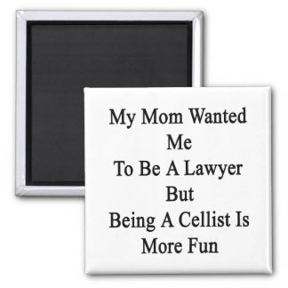 My Mom Wanted Me To Be A Lawyer But Being A Cellis 2 Inch Square Magnet
