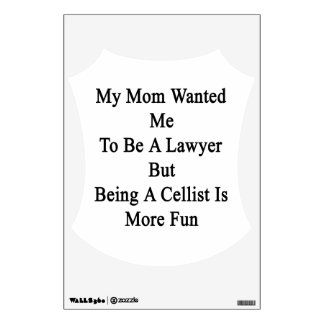 My Mom Wanted Me To Be A Lawyer But Being A Cellis Room Graphic