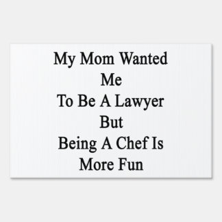 My Mom Wanted Me To Be A Lawyer But Being A Chef I Lawn Signs