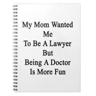 My Mom Wanted Me To Be A Lawyer But Being A Doctor Note Books