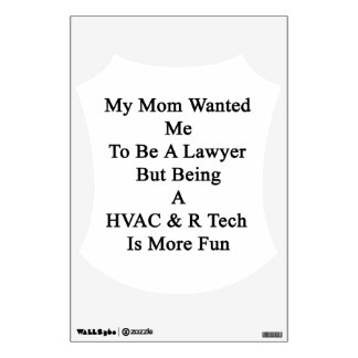 My Mom Wanted Me To Be A Lawyer But Being A HVAC R Wall Sticker