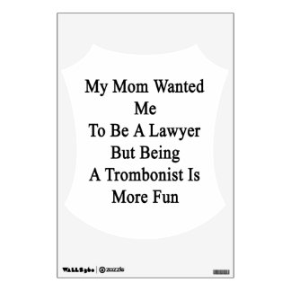 My Mom Wanted Me To Be A Lawyer But Being A Trombo Wall Decor