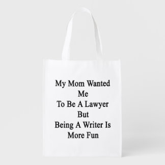 My Mom Wanted Me To Be A Lawyer But Being A Writer Reusable Grocery Bag