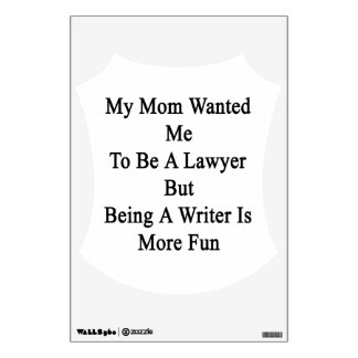 My Mom Wanted Me To Be A Lawyer But Being A Writer Wall Sticker