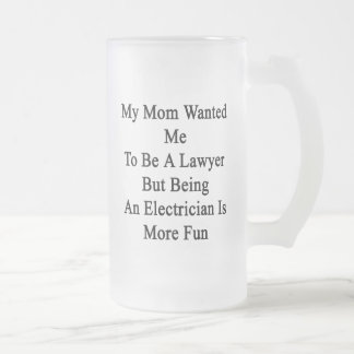 My Mom Wanted Me To Be A Lawyer But Being An Elect Beer Mug