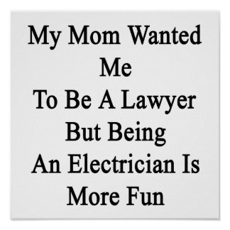 My Mom Wanted Me To Be A Lawyer But Being An Elect Posters