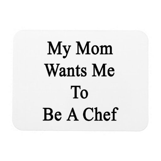 My Mom Wants Me To Be A Chef Rectangular Magnets