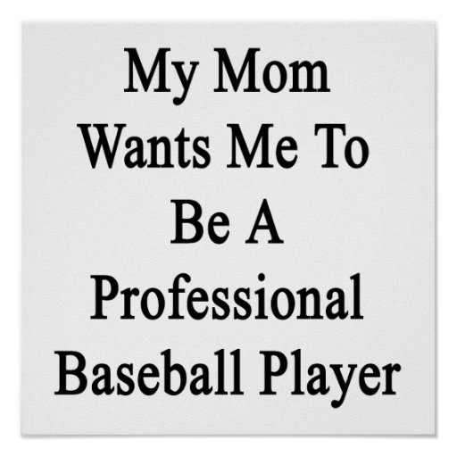 My Mom Wants Me To Be A Professional Baseball Play Print