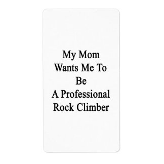 My Mom Wants Me To Be A Professional Rock Climber. Shipping Label