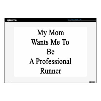 My Mom Wants Me To Be A Professional Runner. Laptop Skin