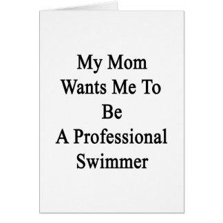 My Mom Wants Me To Be A Professional Swimmer Cards