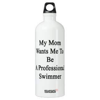 My Mom Wants Me To Be A Professional Swimmer SIGG Traveler 1.0L Water Bottle