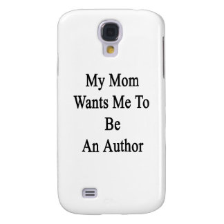 My Mom Wants Me To Be An Author Galaxy S4 Cases