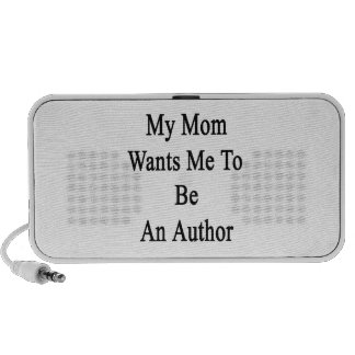 My Mom Wants Me To Be An Author iPod Speakers
