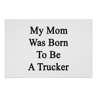 My Mom Was Born To Be A Trucker Poster
