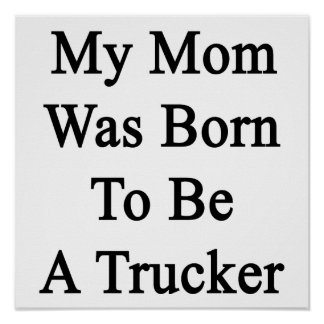 My Mom Was Born To Be A Trucker Print