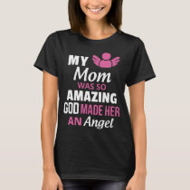 my mom was so amazing god made her an angel mom T-Shirt