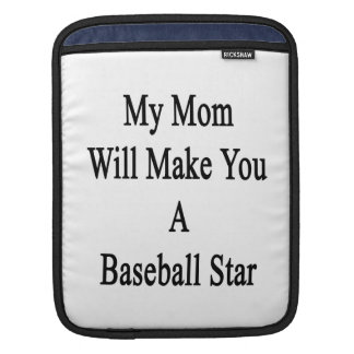 My Mom Will Make You A Baseball Star Sleeves For iPads