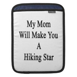My Mom Will Make You A Hiking Star iPad Sleeve