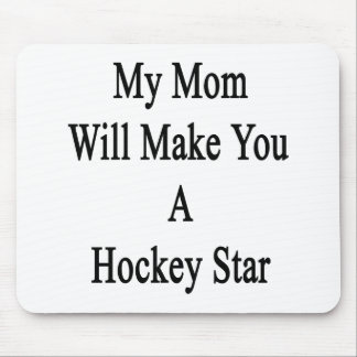 My Mom Will Make You A Hockey Star Mouse Pad