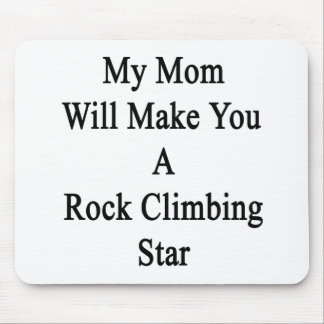 My Mom Will Make You A Rock Climbing Star Mousepad