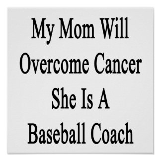 My Mom Will Overcome Cancer She Is A Baseball Coac Poster