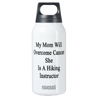 My Mom Will Overcome Cancer She Is A Hiking Instru 10 Oz Insulated SIGG Thermos Water Bottle