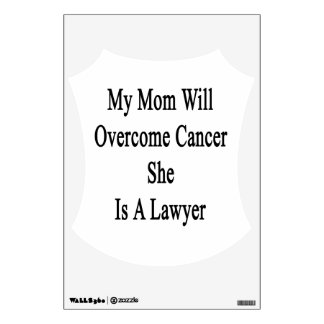 My Mom Will Overcome Cancer She Is A Lawyer Wall Graphic