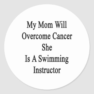 My Mom Will Overcome Cancer She Is A Swimming Inst Classic Round Sticker