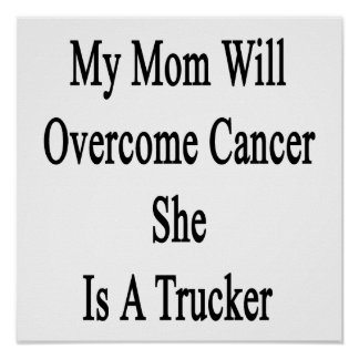 My Mom Will Overcome Cancer She Is A Trucker Posters