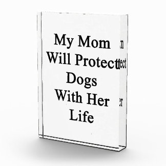 My Mom Will Protect Dogs With Her Life Award