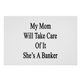 My Mom Will Take Care Of It She's A Banker Poster