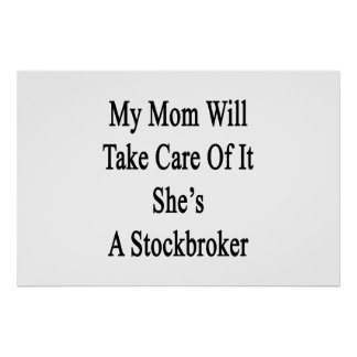 My Mom Will Take Care Of It She's A Stockbroker Poster