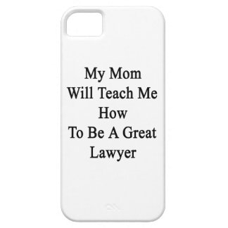 My Mom Will Teach Me How To Be A Great Lawyer iPhone 5 Covers