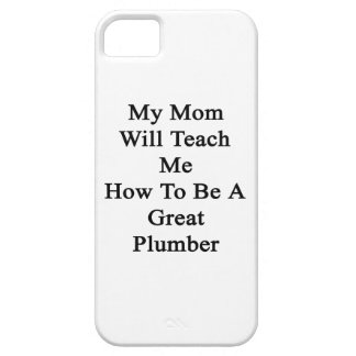 My Mom Will Teach Me How To Be A Great Plumber iPhone 5 Covers