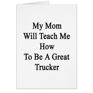 My Mom Will Teach Me How To Be A Great Trucker Stationery Note Card