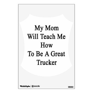 My Mom Will Teach Me How To Be A Great Trucker Room Graphics
