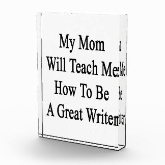 My Mom Will Teach Me How To Be A Great Writer Awards