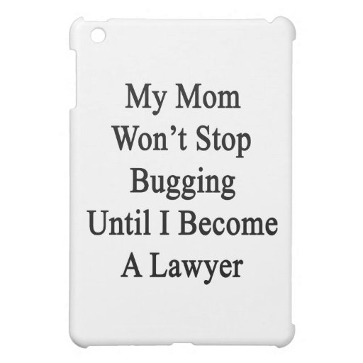 My Mom Won't Stop Bugging Until I Become A Lawyer iPad Mini Cases
