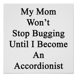 My Mom Won't Stop Bugging Until I Become An Accord Print