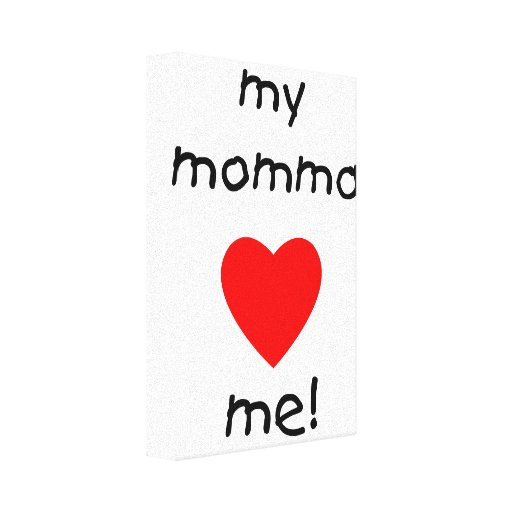 My Momma Loves Me Gallery Wrap Canvas