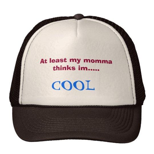 My momma thinks in cool har trucker hat