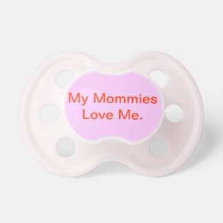 """My Mommies Love Me"" Pacifier"